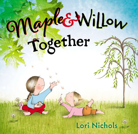 Maple & Willow Together by Lori Nichols