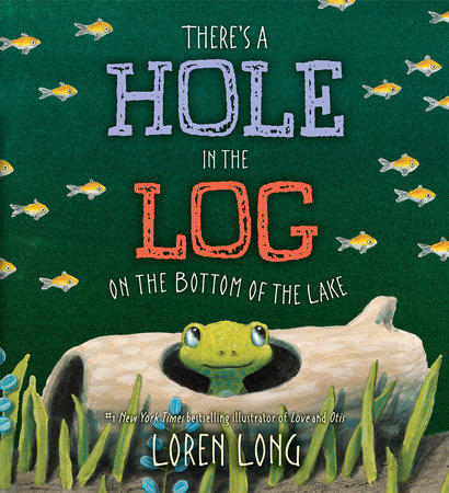 There's a Hole in the Log on the Bottom of the Lake by Loren Long |  PenguinRandomHouse com: Books