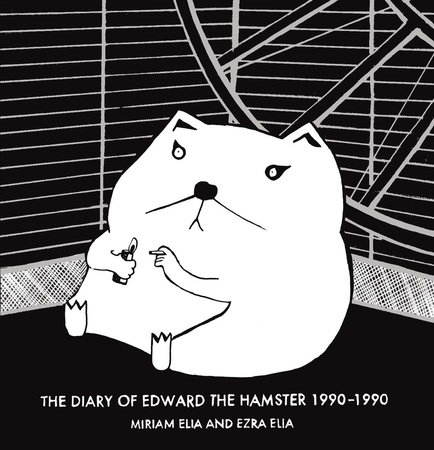 Diary of Edward the Hamster 1990-1990 by Miriam Elia and Ezra Elia