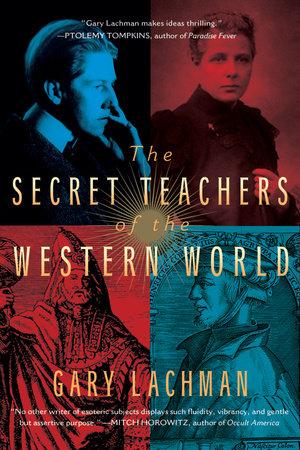 The Secret Teachers of the Western World by Gary Lachman |  PenguinRandomHouse com: Books