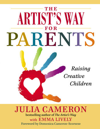 The Artist's Way for Parents by Julia Cameron and Emma Lively