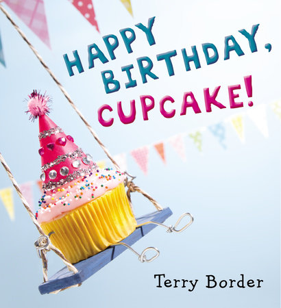 Happy Birthday, Cupcake! by Terry Border