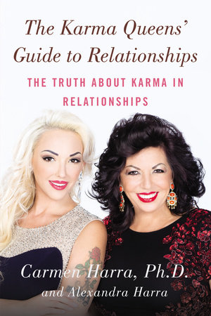The Karma Queens' Guide to Relationships by Carmen Harra and Alexandra Harra