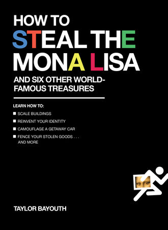 How to Steal the Mona Lisa by Taylor Bayouth