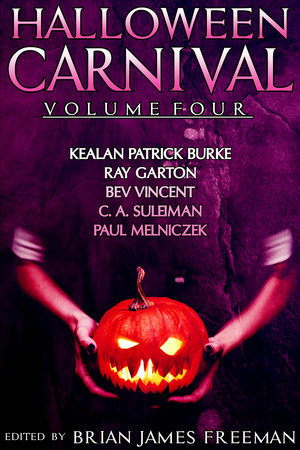 Halloween Carnival Volume 4 by Kealan Patrick Burke, Ray Garton, Bev Vincent and C.A. Suleiman
