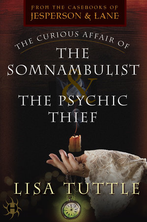 The Curious Affair of the Somnambulist & the Psychic Thief by Lisa Tuttle