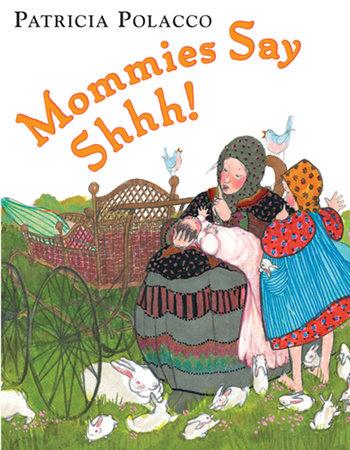 Mommies Say Shhh! by Patricia Polacco