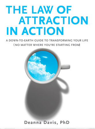 The Law of Attraction in Action by Deanna Davis Ph.D.