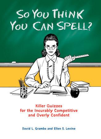 So You Think You Can Spell? by David Grambs, Ellen S  Levine |  PenguinRandomHouse com: Books
