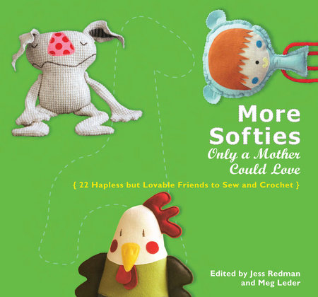 More Softies Only a Mother Could Love by Meg Leder