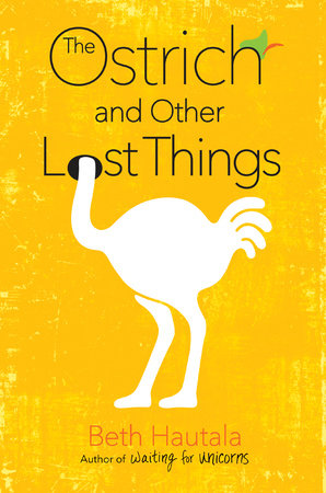 The Ostrich and Other Lost Things by Beth Hautala