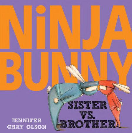Ninja Bunny: Sister vs. Brother by Jennifer Gray Olson