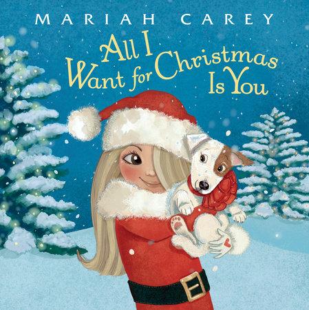 Mariah All I Want For Christmas.All I Want For Christmas Is You By Mariah Carey Penguinrandomhouse Com Books