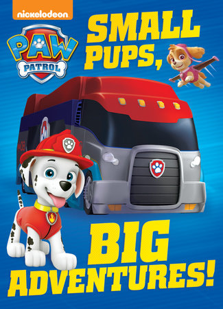 Small Pups, Big Adventures! (PAW Patrol) by Random House