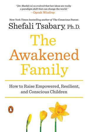 The Awakened Family by Shefali Tsabary, Ph.D.