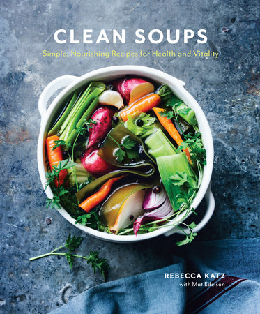 Clean Soups by Rebecca Katz and Mat Edelson