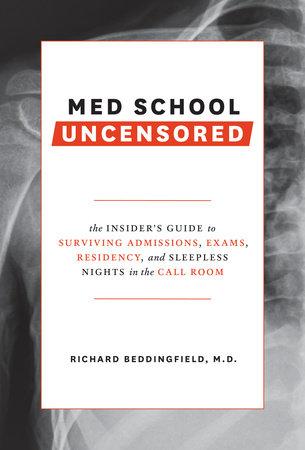 Med School Uncensored by Richard Beddingfield, MD