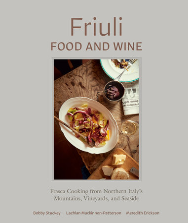 Friuli Food and Wine by Bobby Stuckey, Lachlan Mackinnon-Patterson and Meredith Erickson