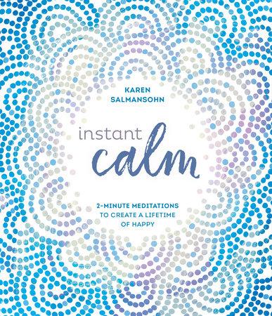 Instant Calm by Karen Salmansohn