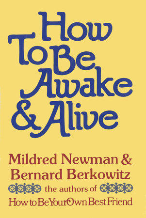 How to Be Awake & Alive by Mildred Newman and Bernard Berkowitz