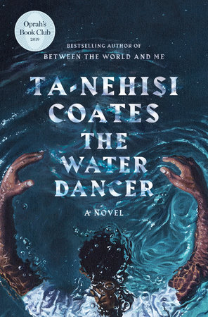 The Water Dancer (Oprah's Book Club) by Ta-Nehisi Coates
