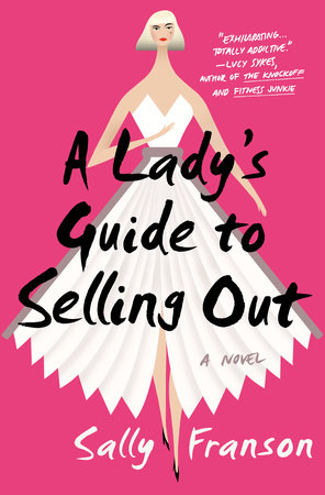 A Lady's Guide to Selling Out by Sally Franson