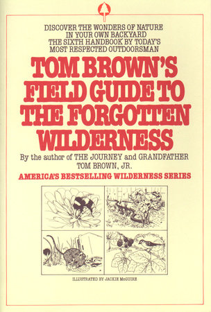 Tom Brown's Field Guide to the Forgotten Wilderness by Tom Brown, Jr.