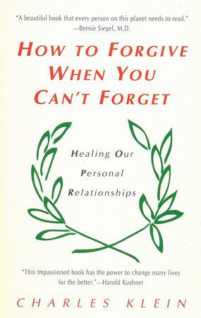 How to Forgive When You Can't Forget by Charles Klein