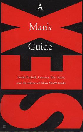 Sex: a Man's Guide by Stefan Bechtel