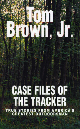 Case Files of the Tracker by Tom Brown, Jr.