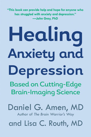 Healing Anxiety and Depression by Daniel G. Amen, M.D. and Lisa C. Routh