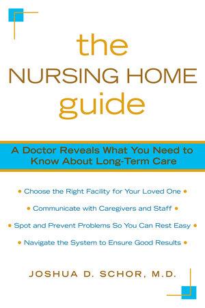 The Nursing Home Guide by Joshua D. Schor