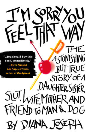 I'm Sorry You Feel That Way by Diana Joseph