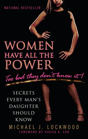 Women Have All the Power...Too Bad They Don't Know It by Michael J. Lockwood