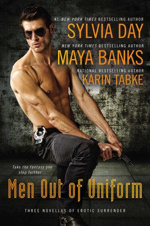 Men Out of Uniform by Sylvia Day, Maya Banks and Karin Tabke