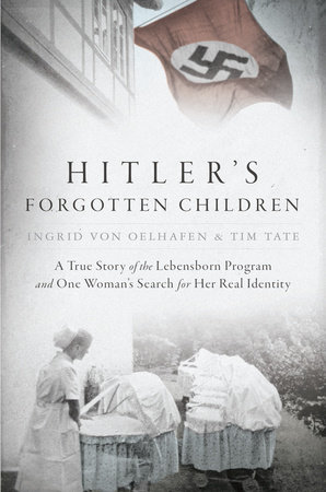 Hitler's Forgotten Children by Ingrid von Oelhafen and Tim Tate