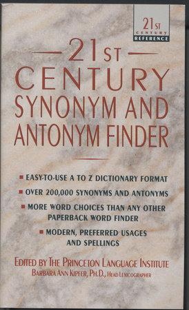 21st Century Synonym and Antonym Finder by Barbara Ann Kipfer, PH.D.