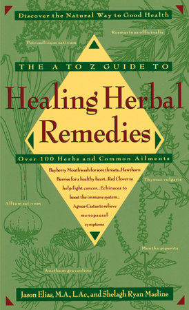 The A-Z Guide to Healing Herbal Remedies by Jason Elias and Shelagh Masline