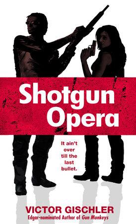 Shotgun Opera by Victor Gischler