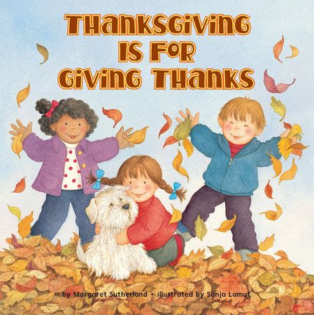 Thanksgiving Is for Giving Thanks! by Margaret Sutherland and Sonja Lamut