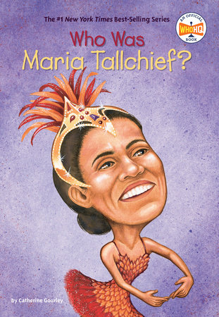 Who Was Maria Tallchief? by Catherine Gourley and Who HQ