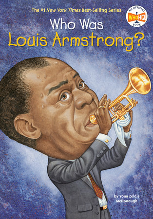 Who Was Louis Armstrong? by Yona Zeldis McDonough and Who HQ
