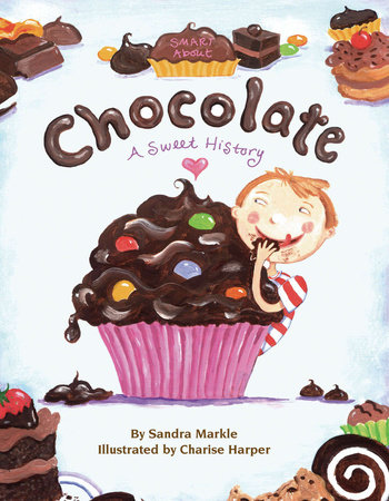 Smart About Chocolate by Sandra Markle; Illustrated by Charise Harper
