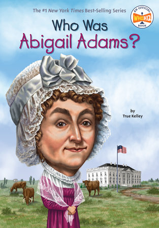 Who Was Abigail Adams? by True Kelley and Who HQ