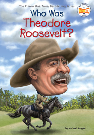 Who Was Theodore Roosevelt? by Michael Burgan and Who HQ