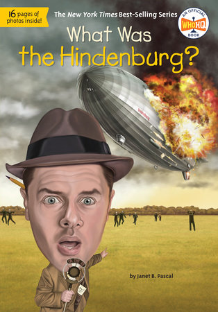 What Was the Hindenburg? by Janet B. Pascal and Who HQ