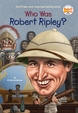 Who Was Robert Ripley? by Kirsten Anderson and Who HQ