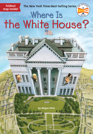 Where Is the White House? by Megan Stine; Illustrated by David Groff