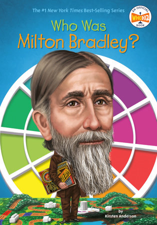 Who Was Milton Bradley? by Kirsten Anderson and Who HQ