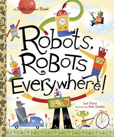 Robots, Robots Everywhere! by Sue Fliess